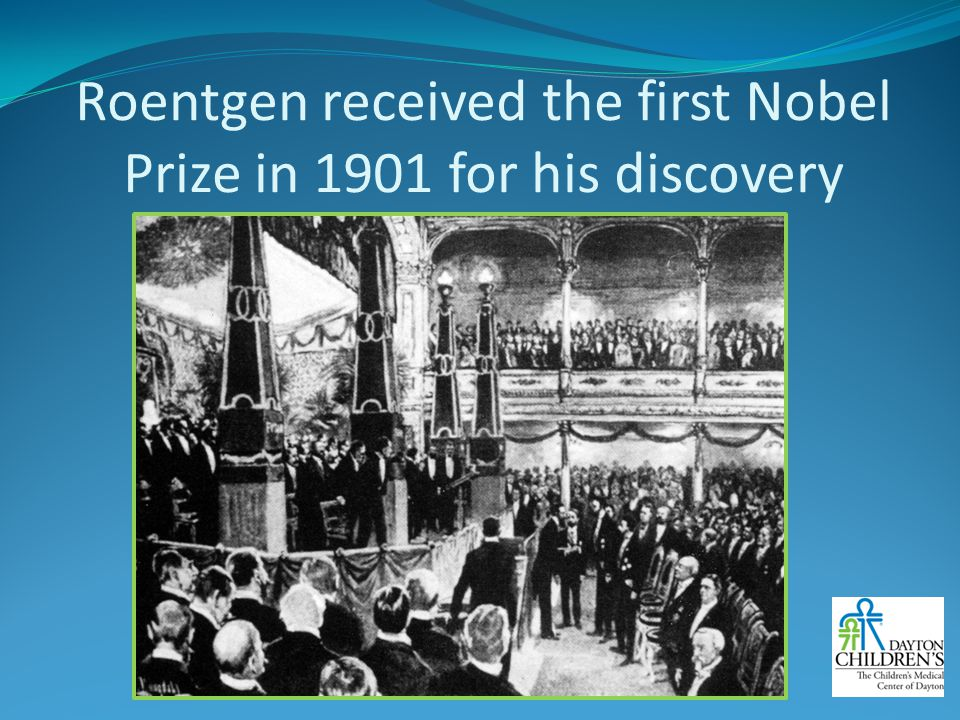 Roentgen received the first Nobel Prize in 1901 for his discovery