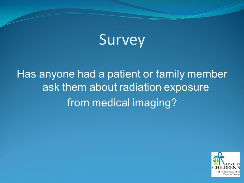 Survey Has anyone had a patient or family member ask them about radiation exposure from medical imaging.