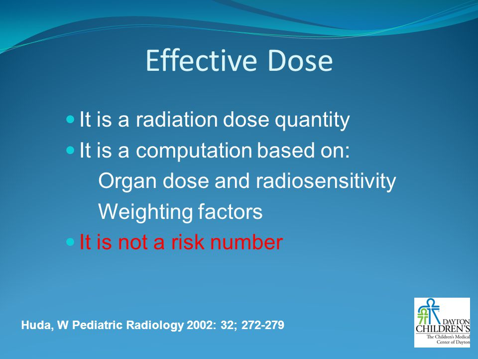 Effective Dose It is a radiation dose quantity