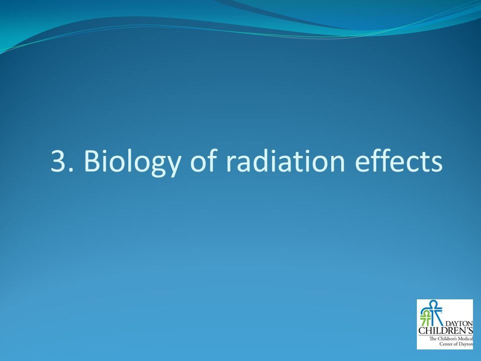 3. Biology of radiation effects