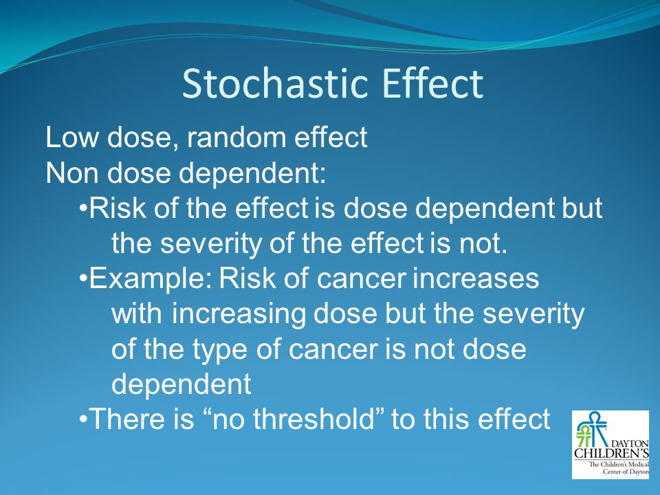 Stochastic Effect Low dose, random effect Non dose dependent: