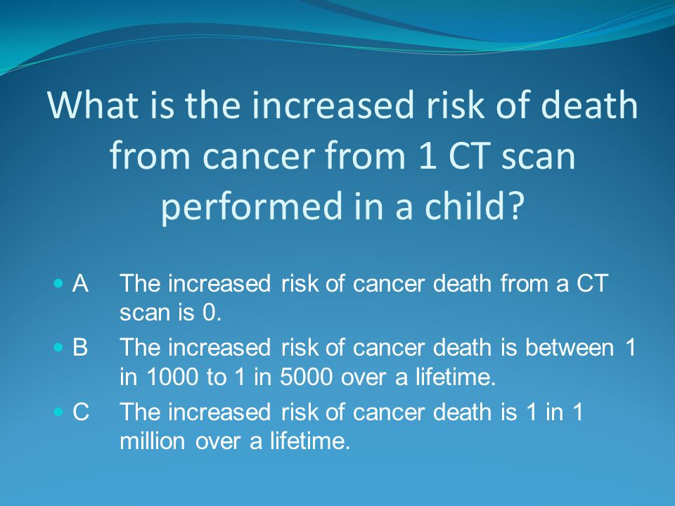 What is the increased risk of death from cancer from 1 CT scan performed in a child