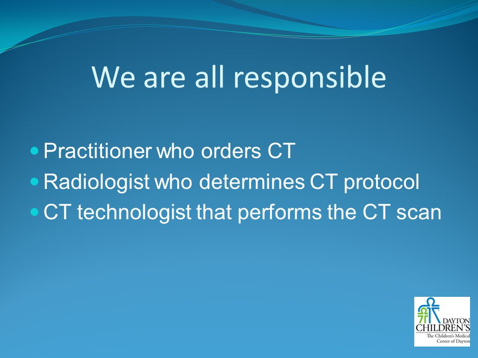We are all responsible Practitioner who orders CT