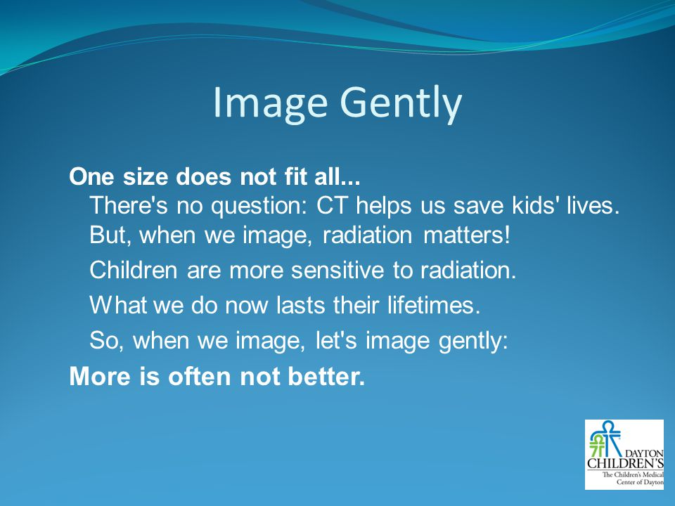 Image Gently More is often not better.