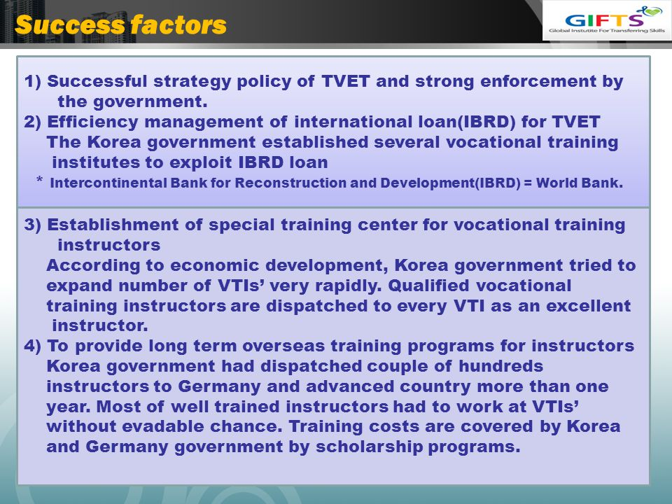 Success factors 1) Successful strategy policy of TVET and strong enforcement by the government.