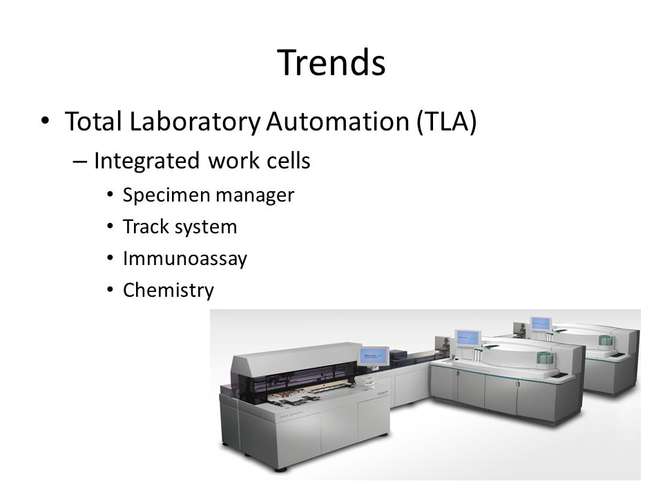 Trends Total Laboratory Automation (TLA) Integrated work cells