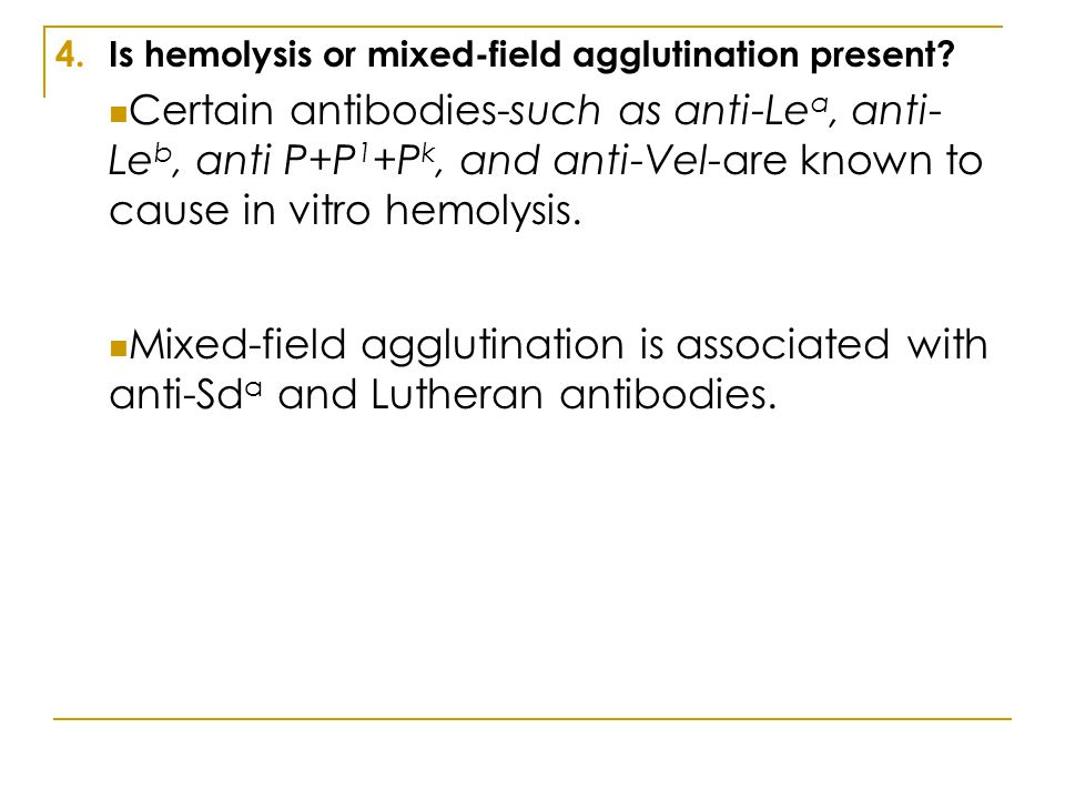Is hemolysis or mixed-field agglutination present