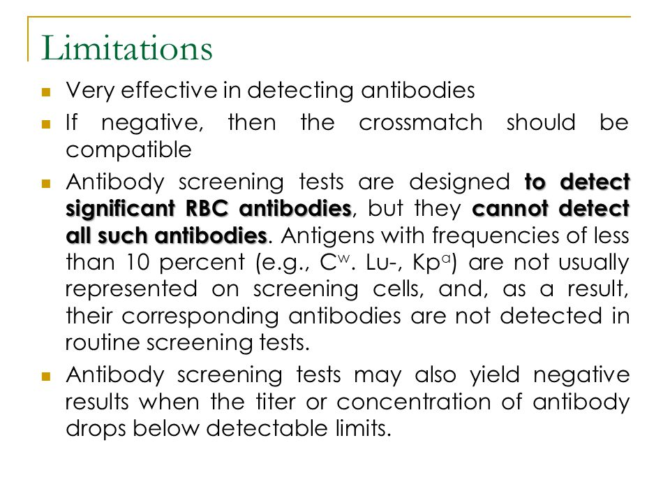 Limitations Very effective in detecting antibodies