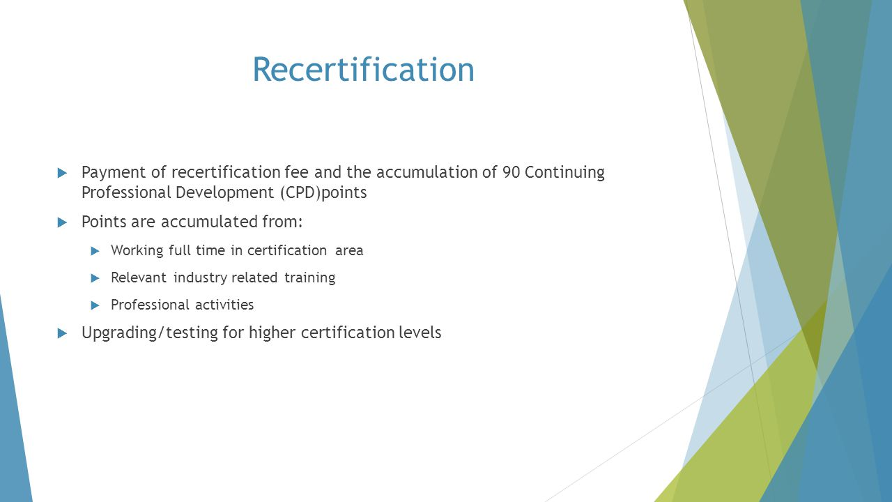 Recertification Payment of recertification fee and the accumulation of 90 Continuing Professional Development (CPD)points.