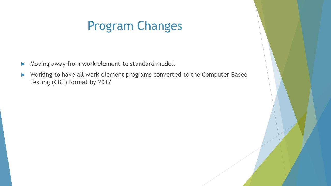 Program Changes Moving away from work element to standard model.