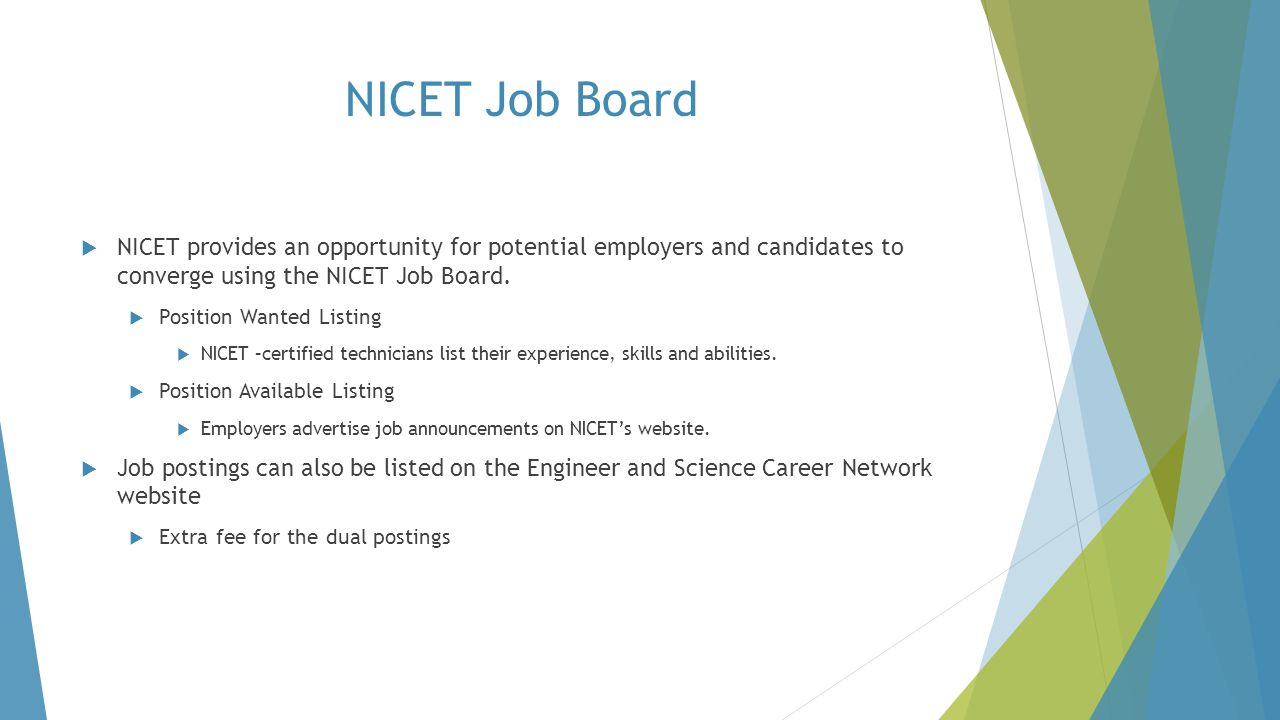NICET Job Board NICET provides an opportunity for potential employers and candidates to converge using the NICET Job Board.