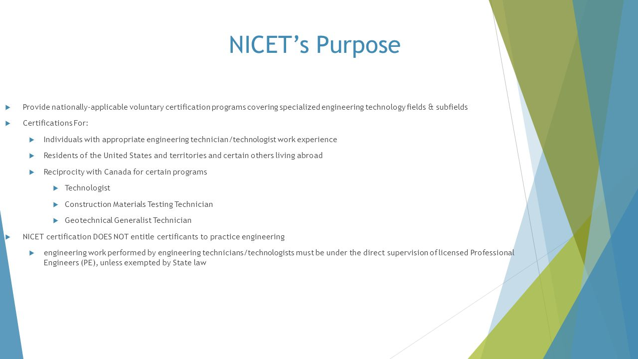 NICET's Purpose Provide nationally-applicable voluntary certification programs covering specialized engineering technology fields & subfields.
