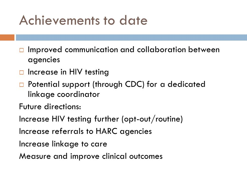 Achievements to date Improved communication and collaboration between agencies. Increase in HIV testing.