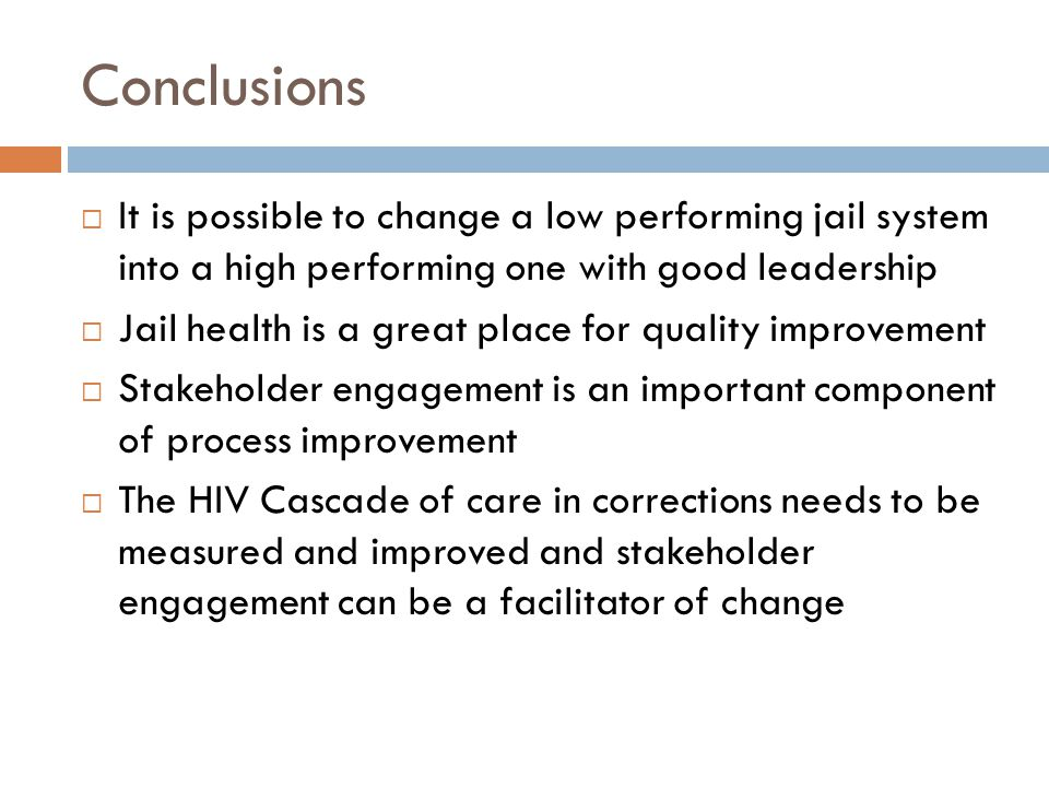 Conclusions It is possible to change a low performing jail system into a high performing one with good leadership.