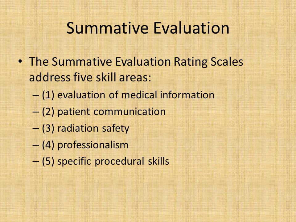 Summative Evaluation The Summative Evaluation Rating Scales address five skill areas: (1) evaluation of medical information.