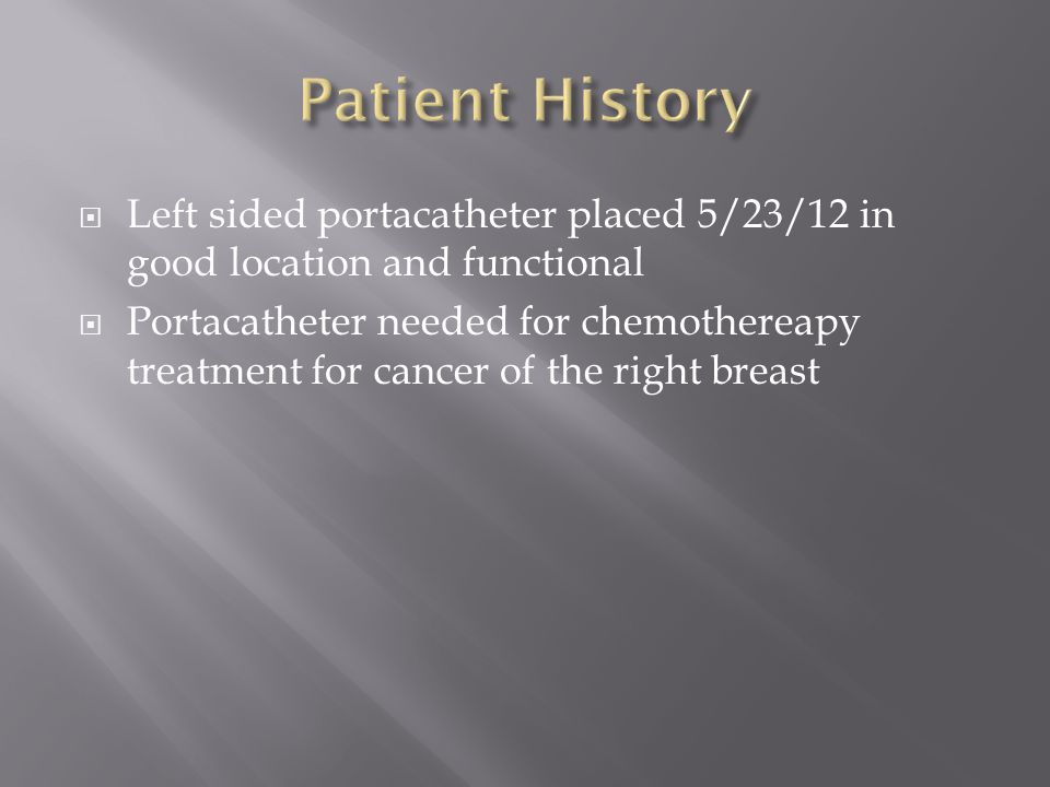 Patient History Left sided portacatheter placed 5/23/12 in good location and functional.