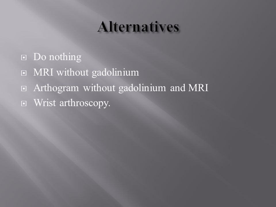 Alternatives Do nothing MRI without gadolinium