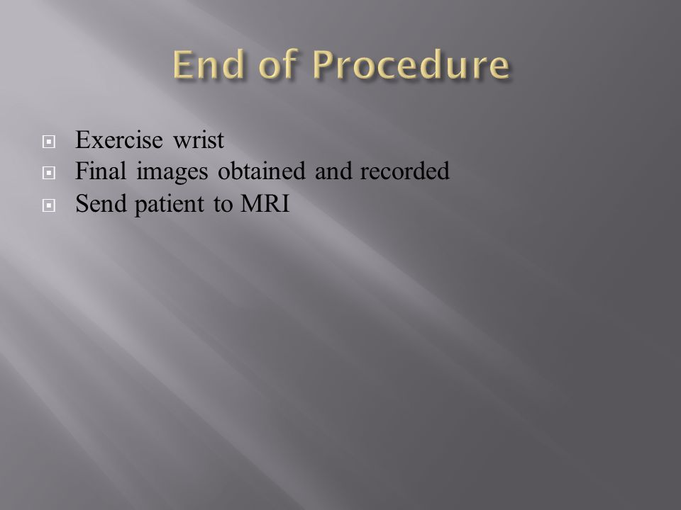 End of Procedure Exercise wrist Final images obtained and recorded