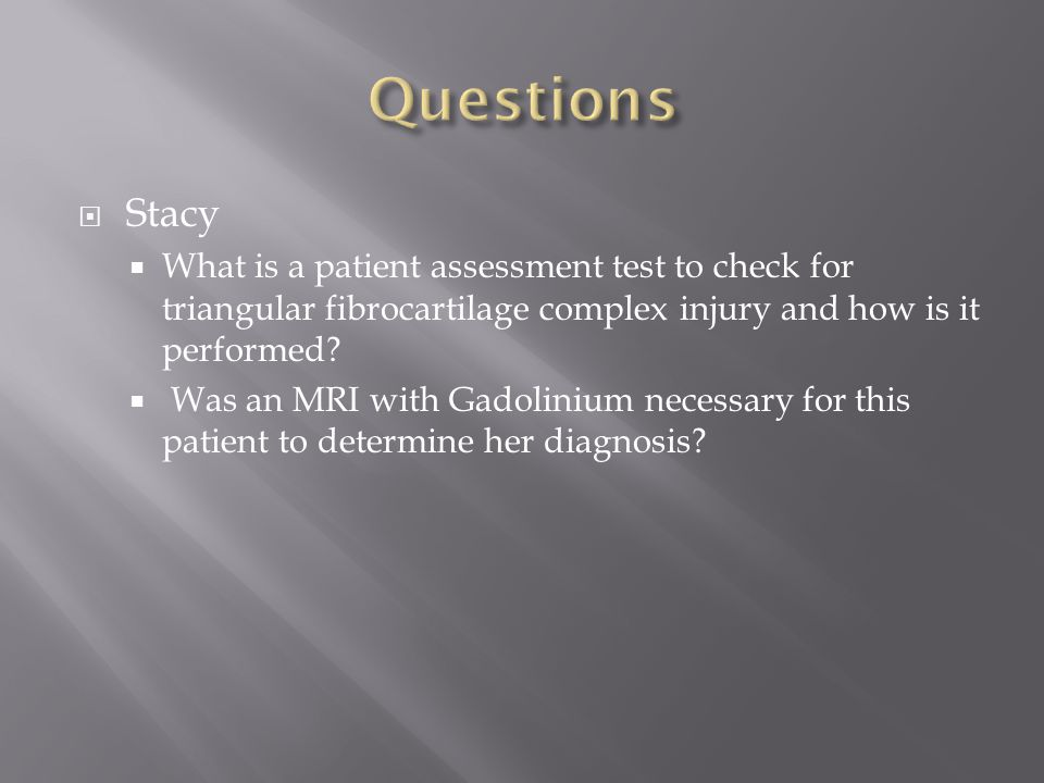 Questions Stacy. What is a patient assessment test to check for triangular fibrocartilage complex injury and how is it performed