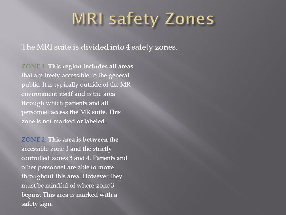 MRI safety Zones The MRI suite is divided into 4 safety zones.