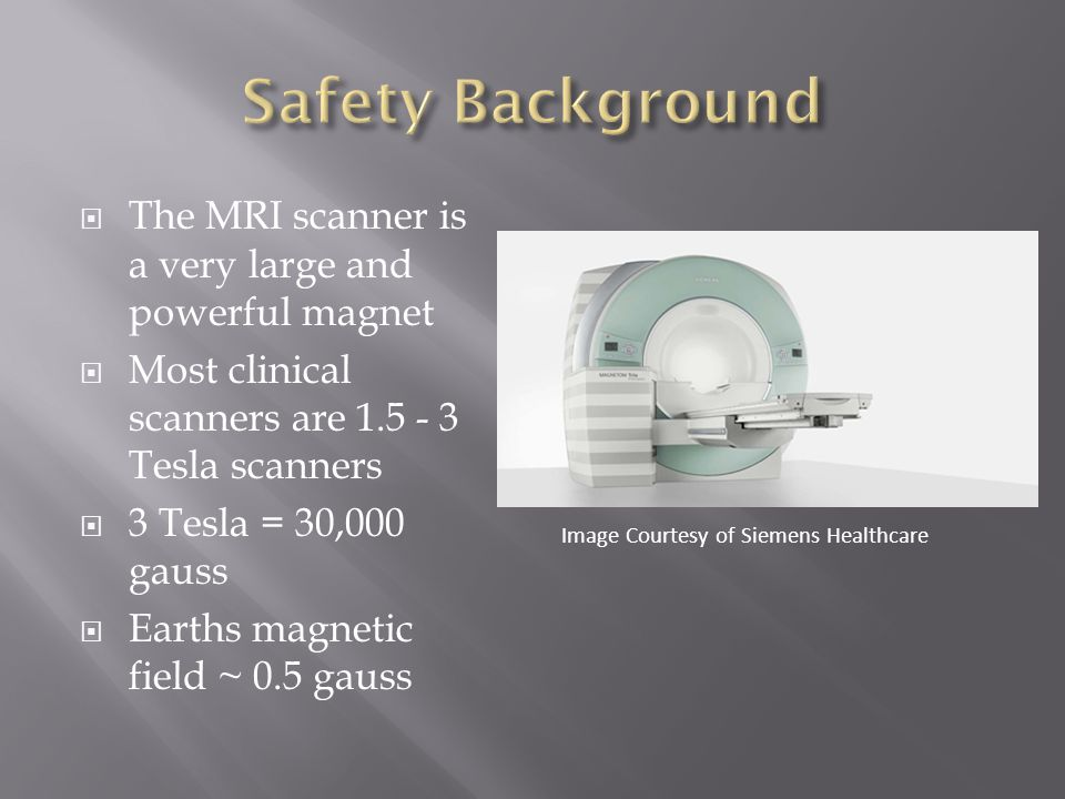 Safety Background The MRI scanner is a very large and powerful magnet