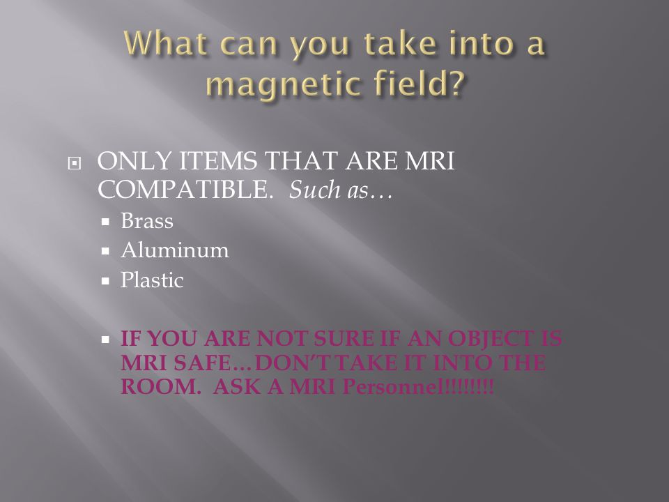 What can you take into a magnetic field
