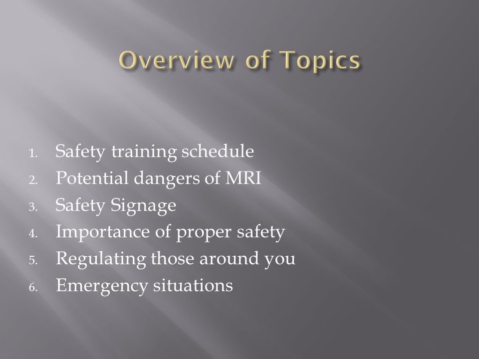 Overview of Topics Safety training schedule Potential dangers of MRI