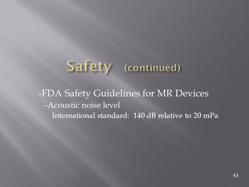 Safety (continued) -FDA Safety Guidelines for MR Devices