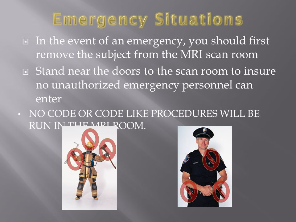 Emergency Situations In the event of an emergency, you should first remove the subject from the MRI scan room.