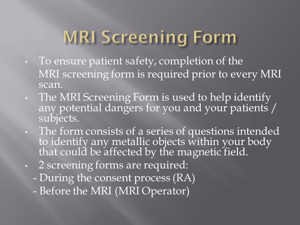 MRI Screening Form To ensure patient safety, completion of the