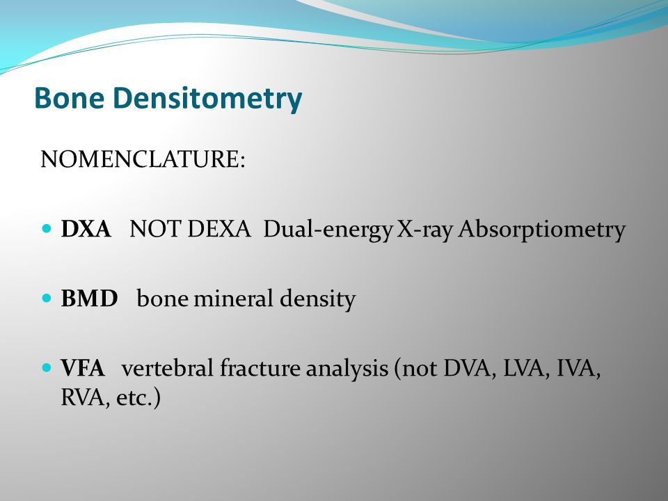 Bone Densitometry NOMENCLATURE: