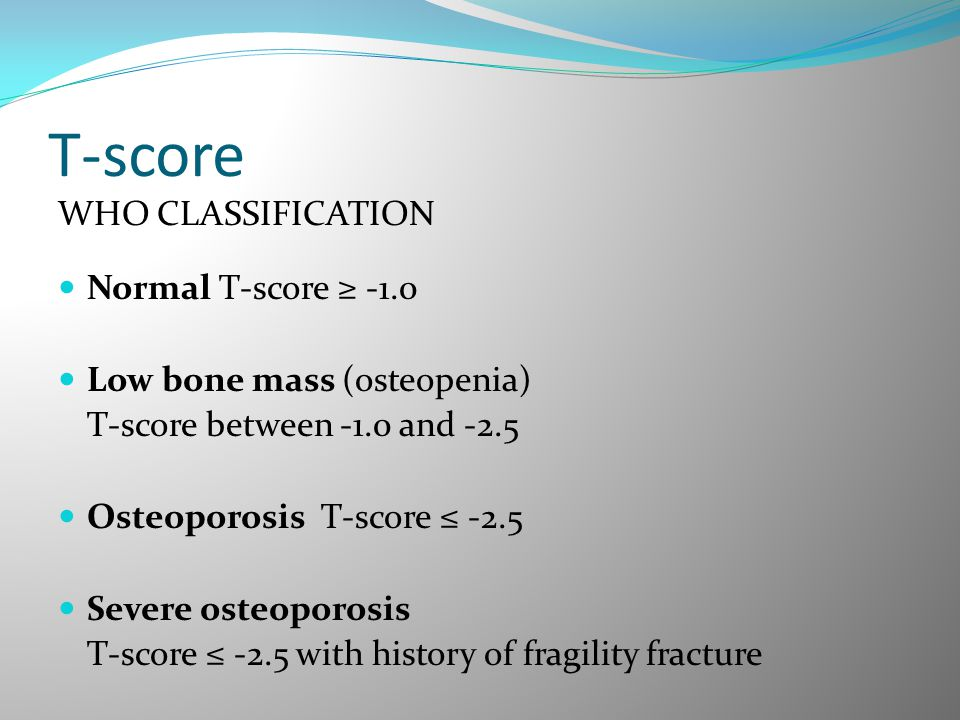 T-score WHO CLASSIFICATION Normal T-score ≥ -1.0