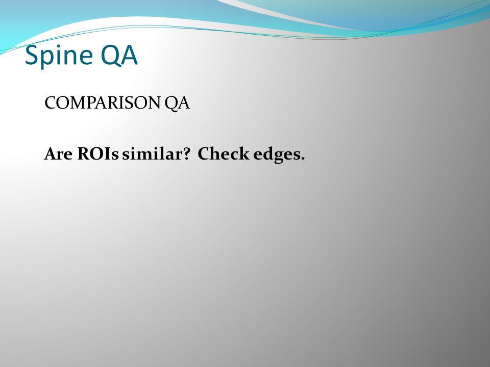 Spine QA COMPARISON QA Are ROIs similar Check edges.