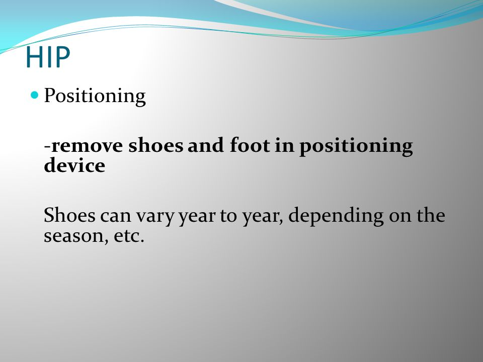 HIP Positioning -remove shoes and foot in positioning device