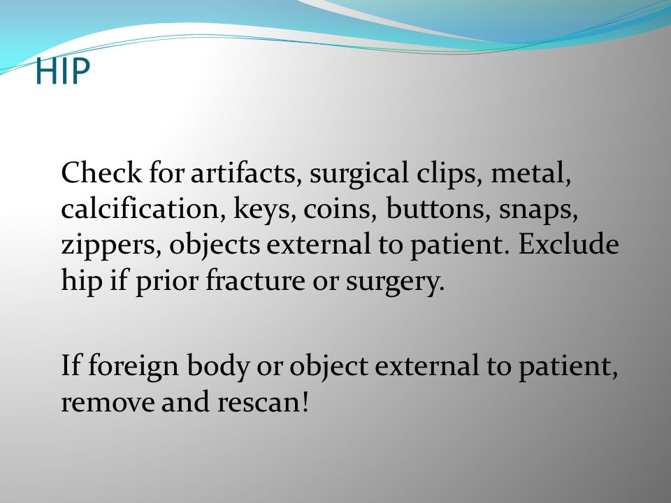 HIP If foreign body or object external to patient, remove and rescan!