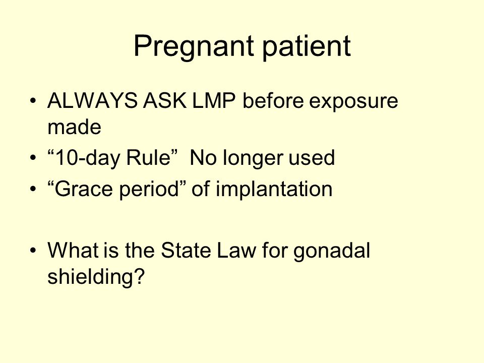 Pregnant patient ALWAYS ASK LMP before exposure made