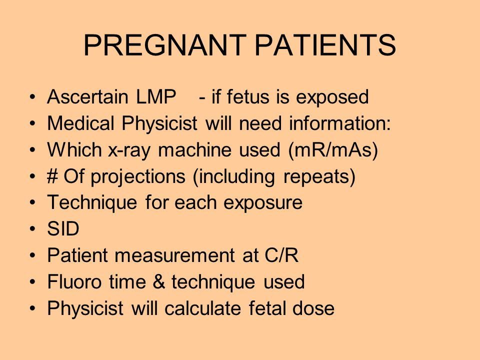 PREGNANT PATIENTS Ascertain LMP - if fetus is exposed