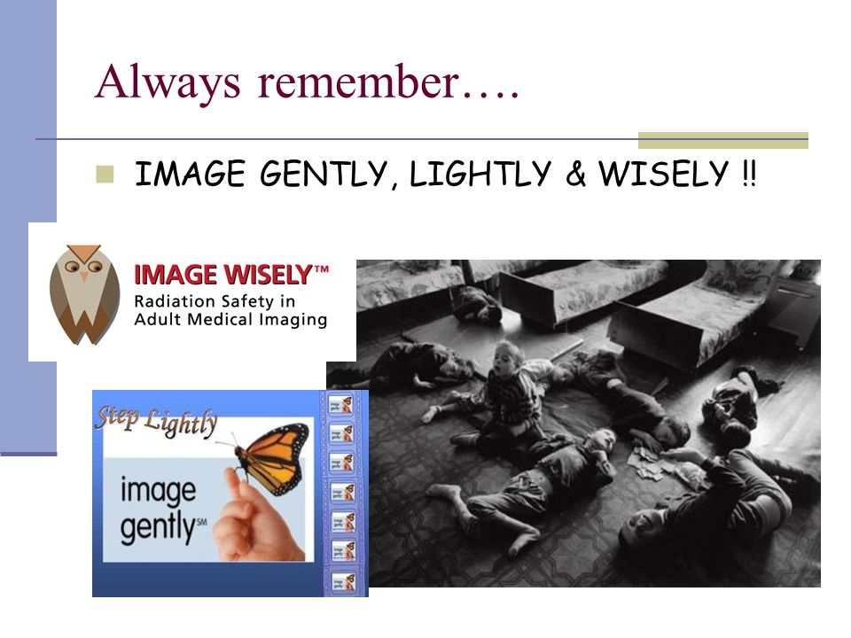 Always remember…. IMAGE GENTLY, LIGHTLY & WISELY !!