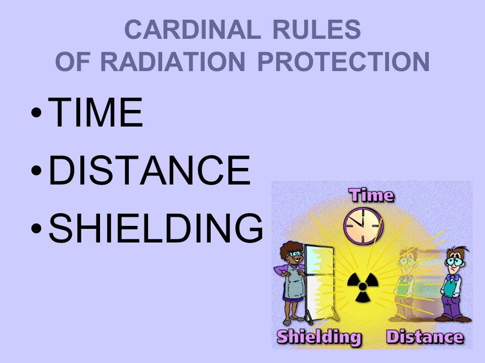 CARDINAL RULES OF RADIATION PROTECTION