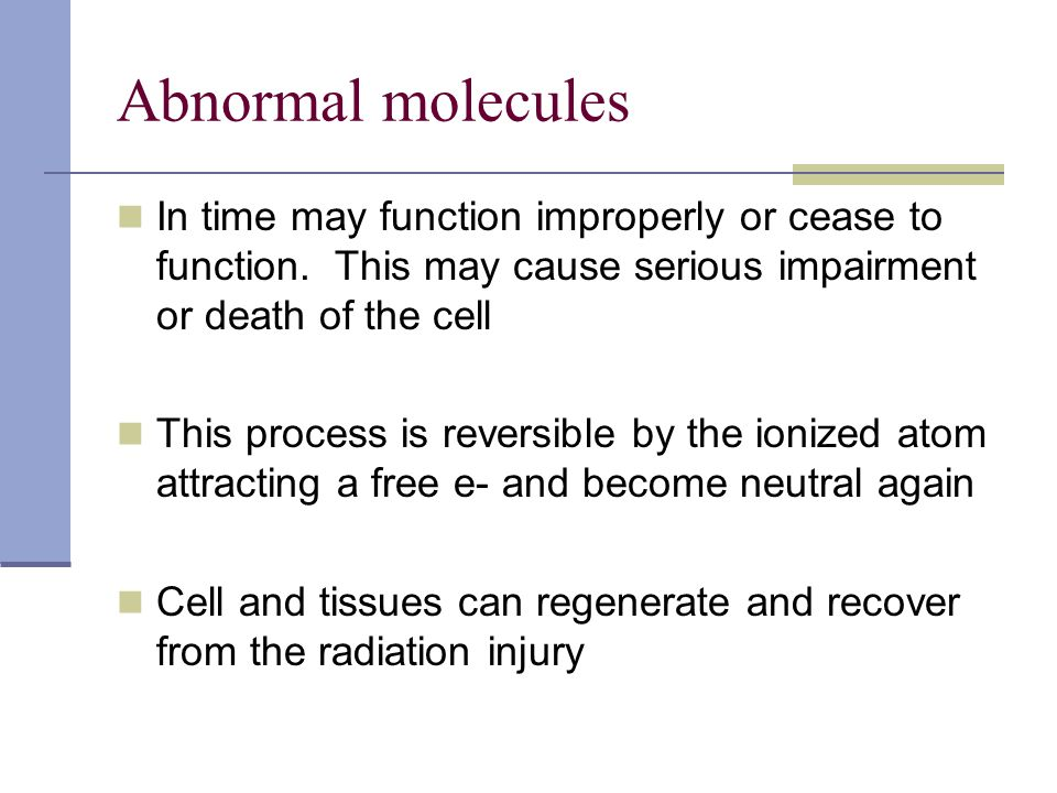 Abnormal molecules In time may function improperly or cease to function. This may cause serious impairment or death of the cell.