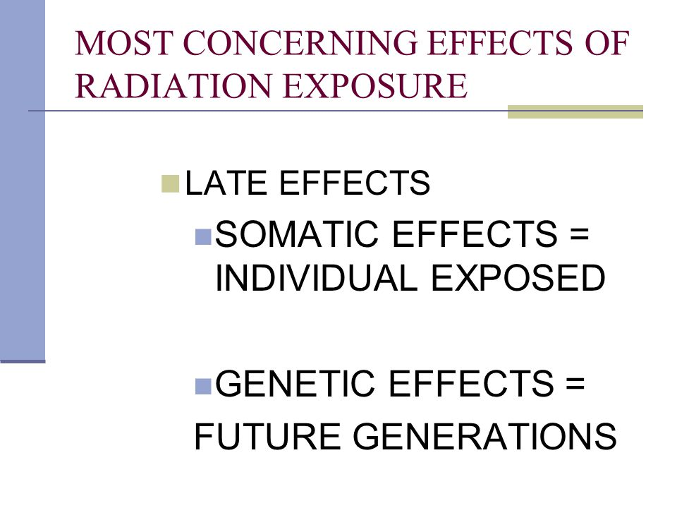 MOST CONCERNING EFFECTS OF RADIATION EXPOSURE