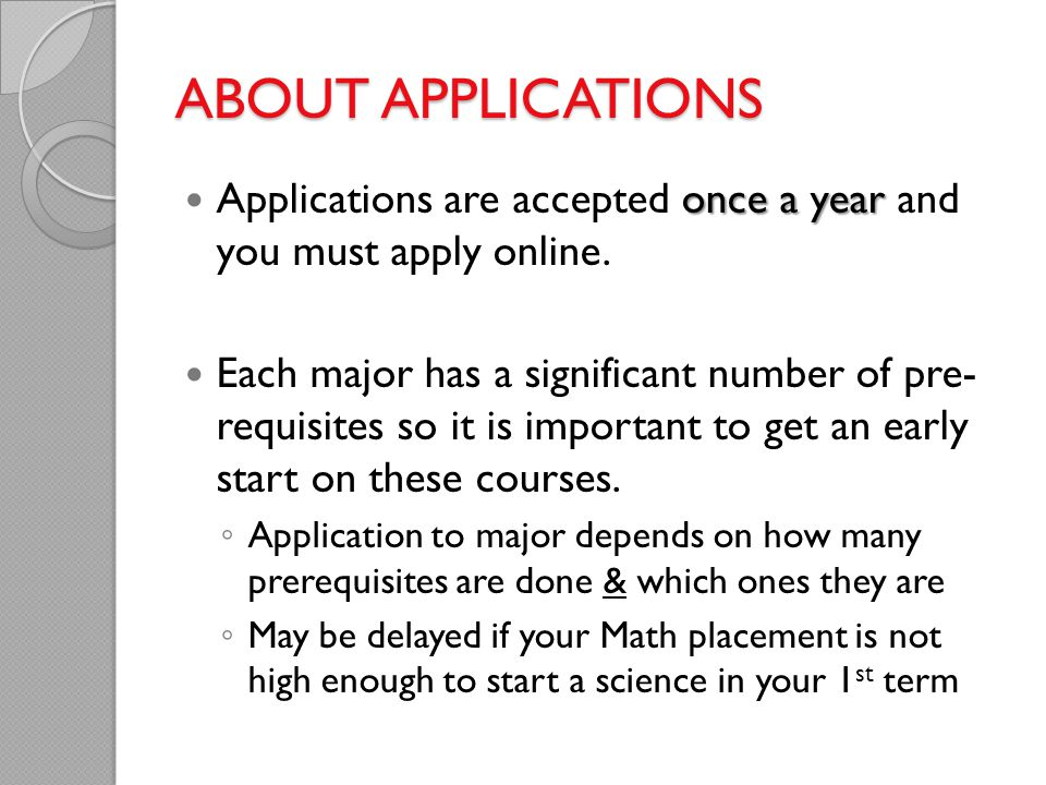ABOUT APPLICATIONS Applications are accepted once a year and you must apply online.