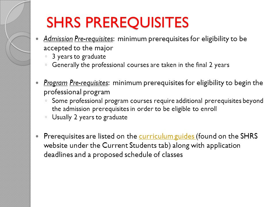 SHRS PREREQUISITES Admission Pre-requisites: minimum prerequisites for eligibility to be accepted to the major.
