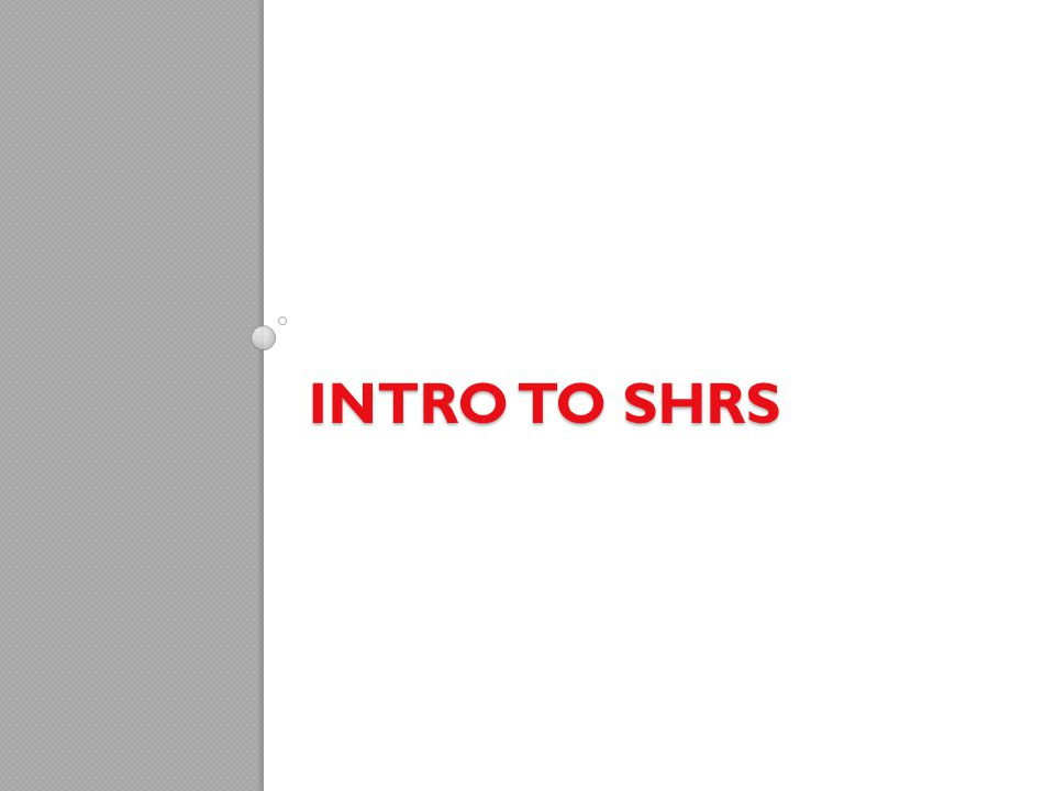 Intro to SHRS