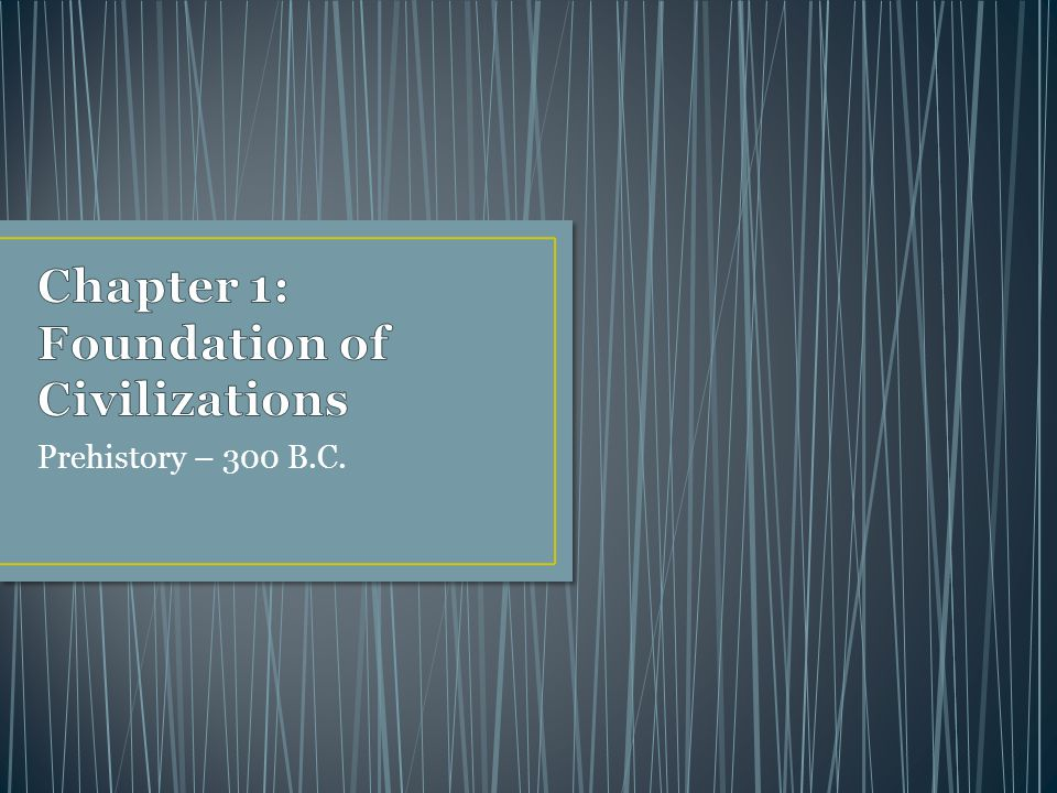 Chapter 1: Foundation of Civilizations