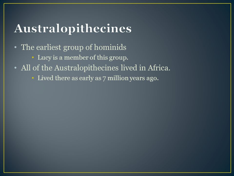 Australopithecines The earliest group of hominids