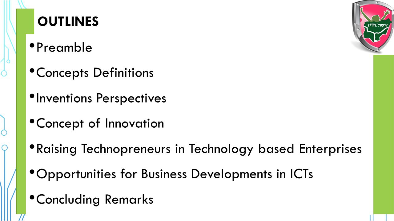 Outlines Preamble. Concepts Definitions. Inventions Perspectives. Concept of Innovation. Raising Technopreneurs in Technology based Enterprises.