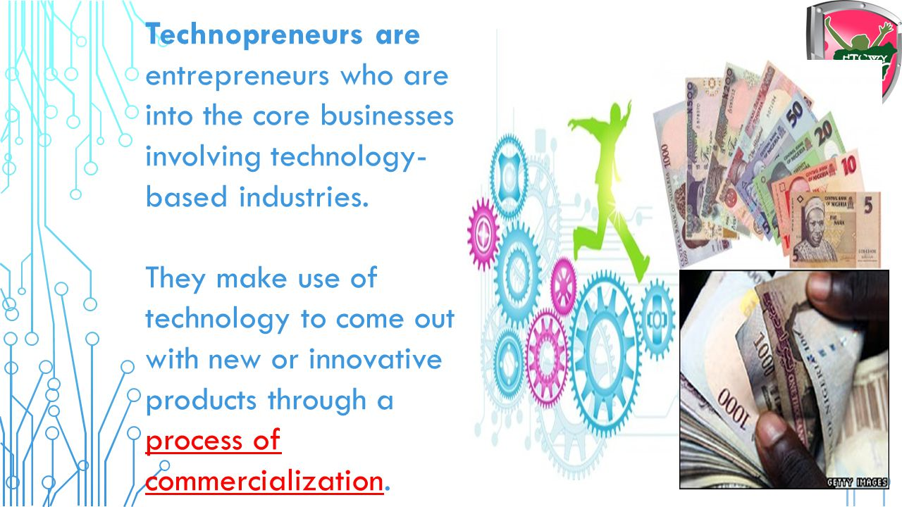 Technopreneurs are entrepreneurs who are into the core businesses involving technology-based industries.