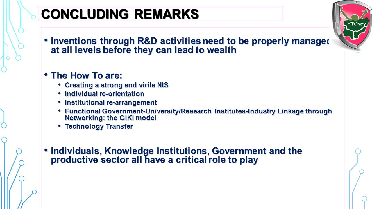 CONCLUDING REMARKS Inventions through R&D activities need to be properly managed at all levels before they can lead to wealth.