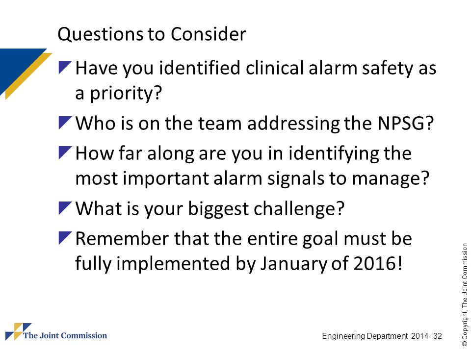 Questions to Consider Have you identified clinical alarm safety as a priority Who is on the team addressing the NPSG
